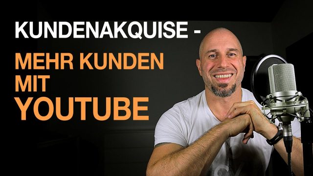 Kundenakquise – Mehr Kunden mit YouTube